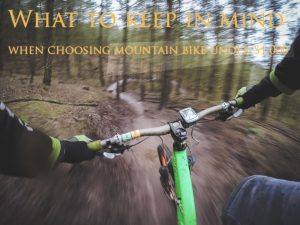 What To Keep In Mind When Choosing Mountain Bikes Under 1000